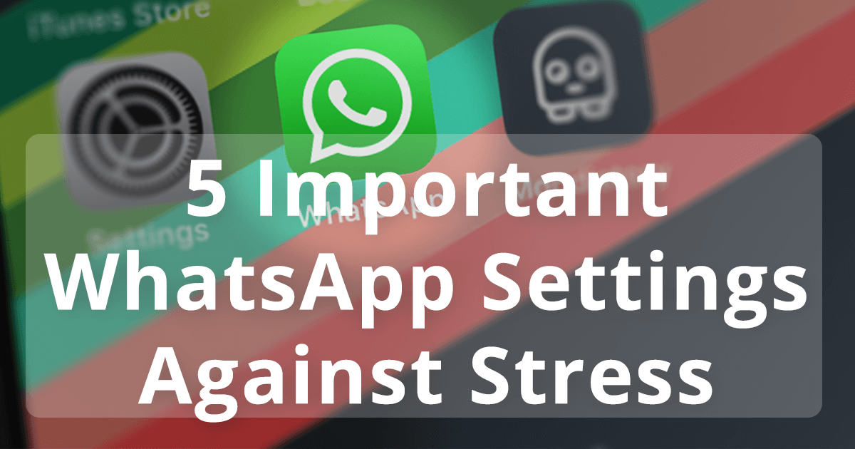 5 Important Whatsapp Settings Against Stress Proven Tips